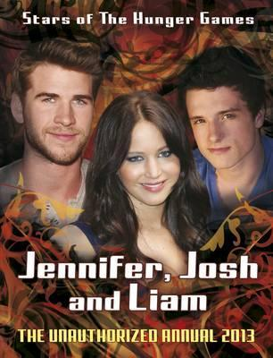 Jennifer, Josh, Liam: Stars of the Hunger Games: The Unauthorized Annual