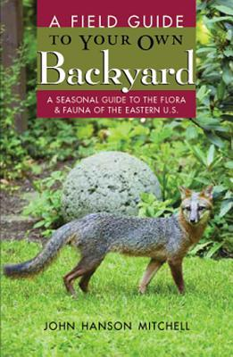 A Field Guide to Your Own Back Yard by John Hanson Mitchell