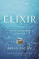 Elixir: A Human History of Water. by Brian Fagan