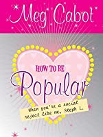 How to Be Popular: When You're a Social Reject Like Me, Steph L.!