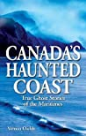 Canada's Haunted Coast: True Ghost Stories of the Maritimes