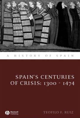 Spains Centuries of Crisis: 1300 - 1474  by  Teofilo F. Ruiz