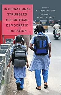 International Struggles for Critical Democratic Education: Foreword by Michael W. Apple