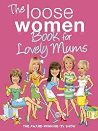 The Loose Women Book for Lovely Mums.