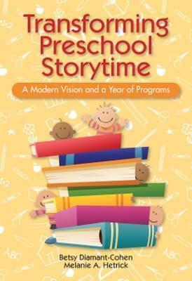 Transforming Preschool Storytime A Modern Vision and a Year of Programs