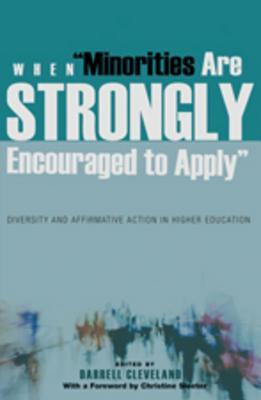 When �minorities Are Strongly Encouraged to Apply�: Diversity and Affirmative Action in Higher Education- With a Foreword by Christine Sleeter