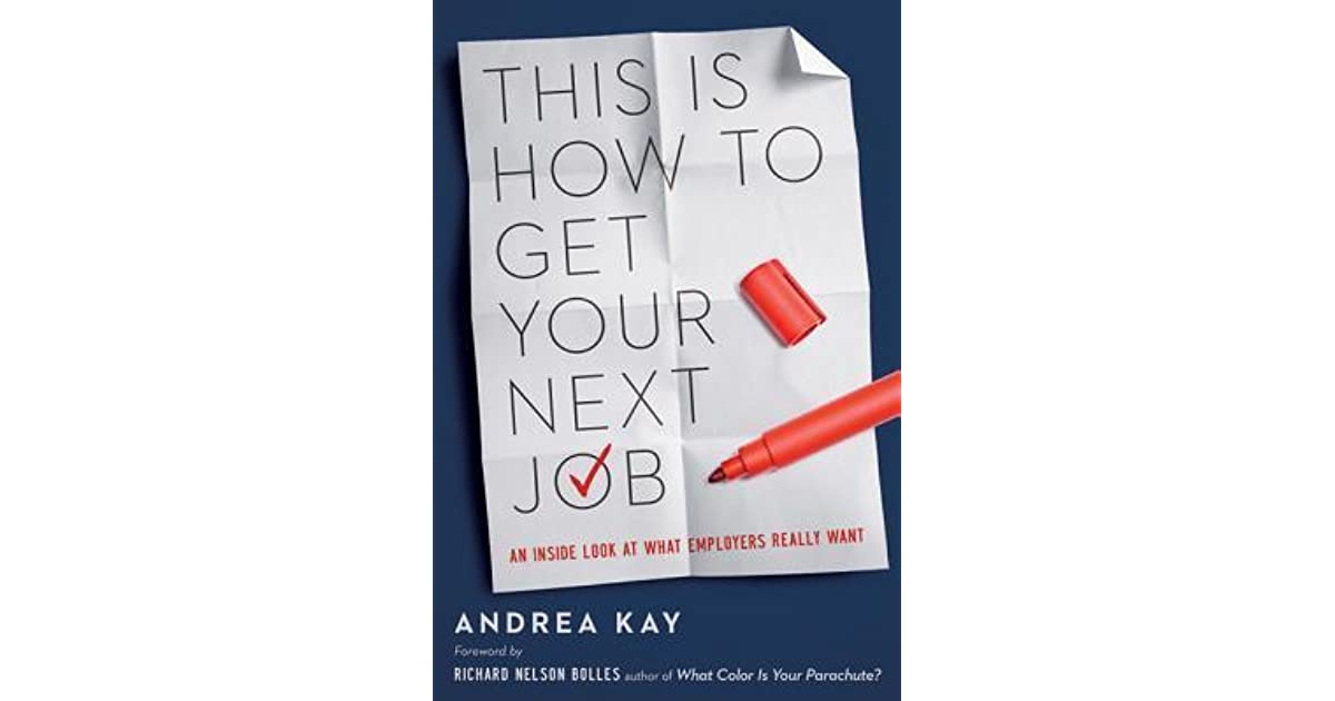 This is how to get your next job an inside look at what employers this is how to get your next job an inside look at what employers really want by andrea kay fandeluxe Image collections