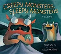 Creepy Monsters, Sleepy Monsters: A Lullaby. Jane Yolen