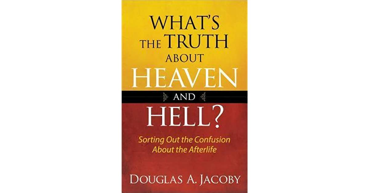 Whats the Truth About Heaven and Hell?
