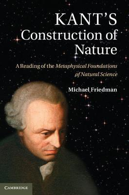 Kant-s-Construction-of-Nature-A-Reading-of-the-Metaphysical-Foundations-of-Natural-Science
