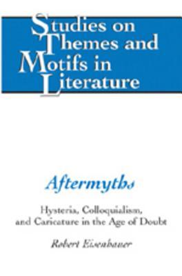 Aftermyths: Hysteria, Colloquialism, and Caricature in the Age of Doubt