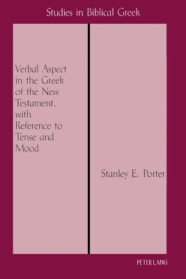 Verbal Aspect in the Greek of the New Testament, with Reference to Tense and Mood Third Printing
