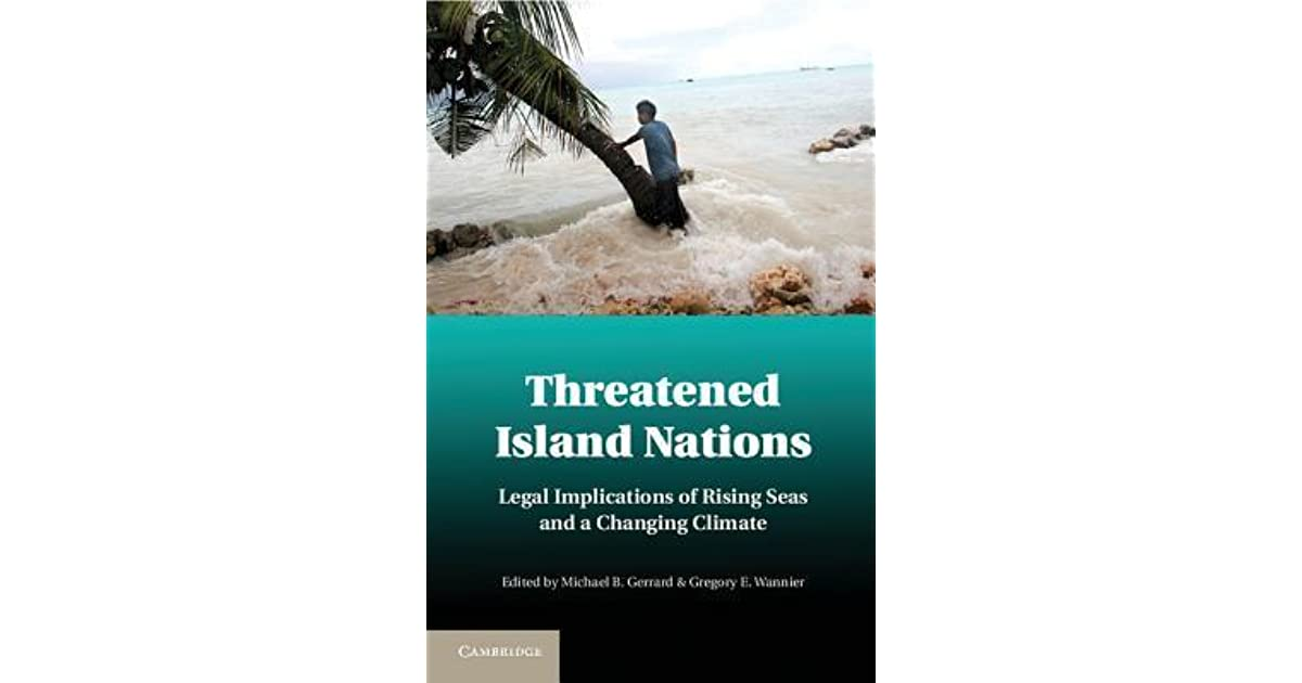 Threatened Island Nations: Legal Implications of Rising Seas and a