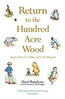 Return to the Hundred Acre Wood: In Which Winnie-The-Pooh Enjoys Further Adventures with Christopher Robin and His Friends