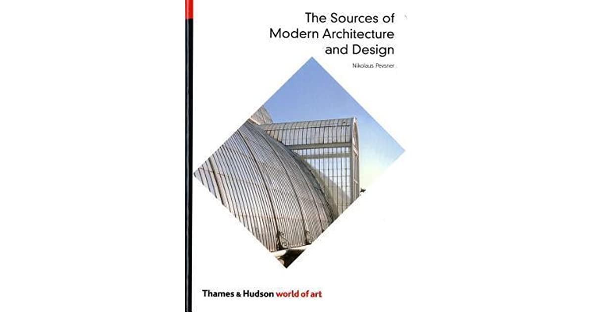 Pioneers Of Modern Architecture the sources of modern architecture and designnikolaus pevsner