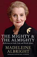 The Mighty and the Almighty: Reflections on Faith, God and World Affairs