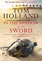In the Shadow of the Sword: The Battle for Global Empire and the End of an Ancient World