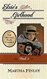 Elsie's Girlhood (The Original Elsie Classics #3)