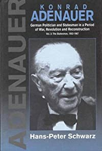 Konrad Adenauer: A German Politician and Statesman in a Period of War, Revolution and Reconstruction: The Statesman, 1952-1967
