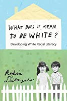 What Does It Mean to Be White?; Developing White Racial Literacy