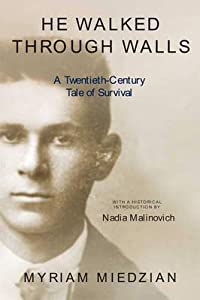 He Walked Through Walls: A Twentieth-Century Tale of Survival