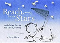Reach for the Stars and Other Advice for Life's Journey. Serge Bloch