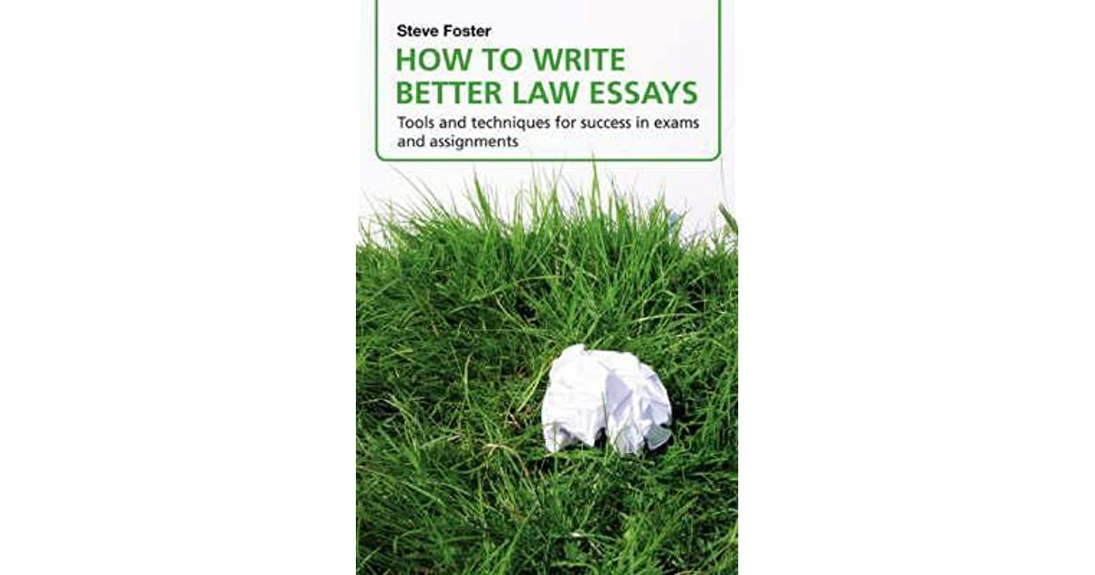 how to write better law essays tools and techniques for success how to write better law essays tools and techniques for success in exams and assignments by steve foster