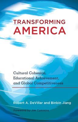 Transforming America: Cultural Cohesion, Educational Achievement, and Global Competitiveness- Foreword by Jim Cummins