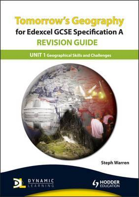 Tomorrow's Geography for Edexcel Gcse Specification a Revision Guide: Geographical Skills and Challenges for the Planet Unit 1
