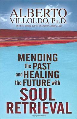 Mending the Past and Healing the Future with Soul Retrieval by