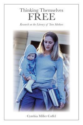 Thinking Themselves Free: Research On The Literacy Of Teen Mothers (Counterpoints: Studies In The Postmodern Theory Of Education)