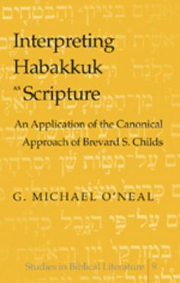 Interpreting Habakkuk as Scripture An Application of the Canonical Approach of Brevard S