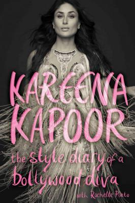 The Style Diary of a Bollywood Diva by Kareena Kapoor