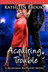 Acquiring Trouble (Bluegrass Brothers, #3)