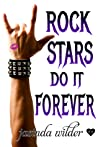 Rock Stars Do It Forever (Rock Stars Do It, #3)