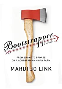 Bootstrapper: From Broke to Badass on a Northern Michigan Farm