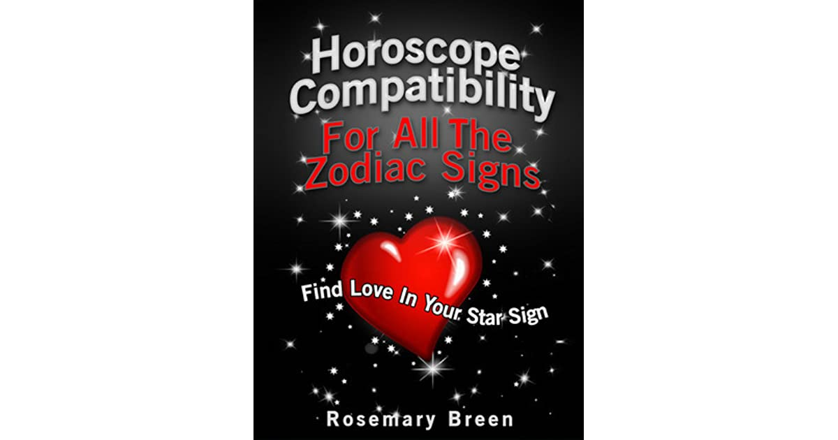 Horoscope Compatibility for All the Zodiac Signs by Rosemary Breen