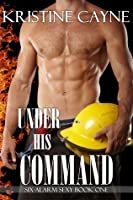 Under His Command (Six-Alarm Sexy, #1)