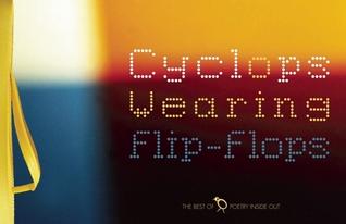 Cyclops Wearing Flip-Flops (Best of Poetry Inside Out)