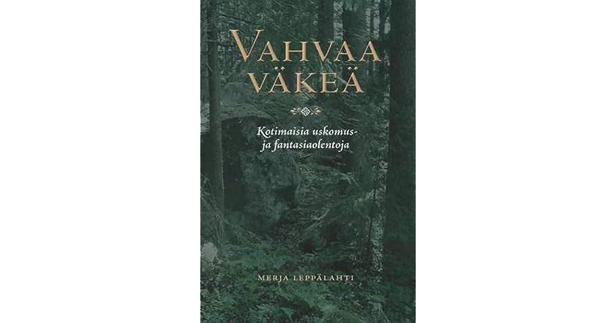 Vahvaa väkeä: Kotimaisia uskomus- ja fantasiaolentoja (Finnish Edition)