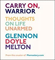 Carry On, Warrior: Thoughts on Life Unarmed