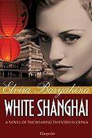 White Shanghai: A Novel of the Roaring Twenties in China
