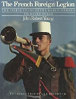 The French Foreign Legion: The Inside Story of the World-Famous Fighting Force