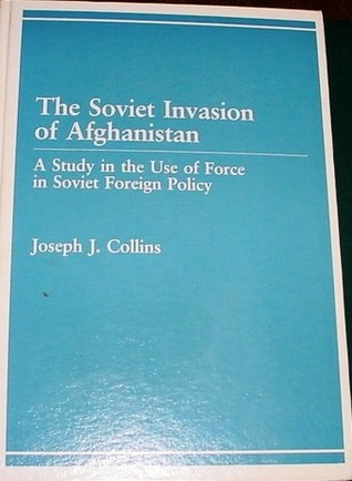 The Soviet Invasion of Afghanistan: A Study in the Use of Force in Soviet Foreign Policy