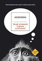 Ma gli scimpanzé sognano la pensione? - Come diventare molto ricchi (o almeno essere felici)