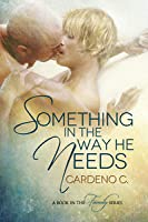 Something in the Way He Needs (Family, #1)