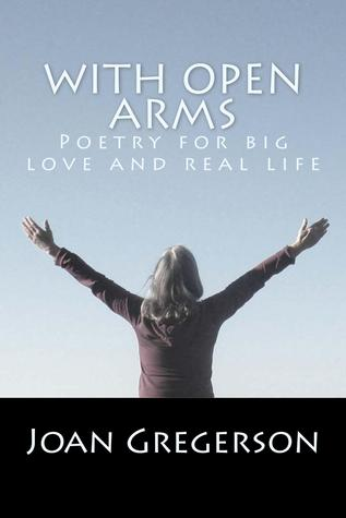 With Open Arms: Poetry for Big Love and Real Life