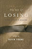The Art of Losing: Poems of Grief and Healing