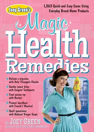 Joey Green's Magic Health Remedies 1,363 Quick-and-Easy Cures Using Brand-Name Products