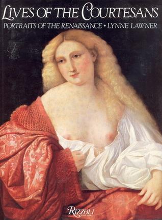 Lives of the Courtesans: Portraits of the Renaissance